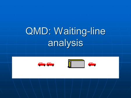 QMD: Waiting-line analysis. Overview Terminology Terminology Characteristics of Waiting-lines Characteristics of Waiting-lines Operating characteristics.