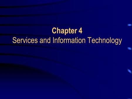 Chapter 4 Services and Information Technology. Learning Objectives Discuss the role of the customer in service process innovation. Place an example of.
