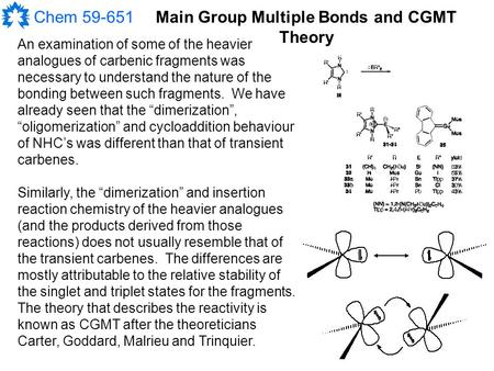 Chem 59-651Main Group Multiple Bonds and CGMT Theory An examination of some of the heavier analogues of carbenic fragments was necessary to understand.