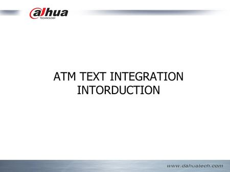 ATM TEXT INTEGRATION INTORDUCTION. CurrentSolutionCurrentSolution Method of textintegration textintegration Schedule ATM TEXT INTEGRAION is a very popular.