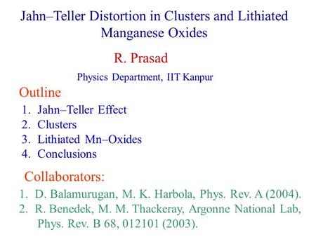 Jahn–Teller Distortion in Clusters and Lithiated Manganese Oxides R. Prasad Physics Department, IIT Kanpur Outline 1.Jahn–Teller Effect 2.Clusters 3.Lithiated.