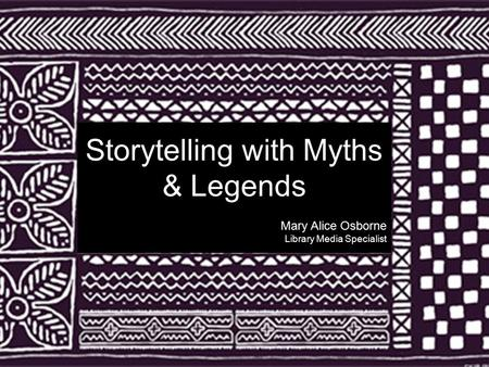 Storytelling with Myths & Legends Mary Alice Osborne Library Media Specialist Storytelling with Myths & Legends Mary Alice Osborne Library Media Specialist.