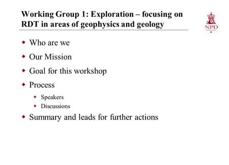 Working Group 1: Exploration – focusing on RDT in areas of geophysics and geology  Who are we  Our Mission  Goal for this workshop  Process  Speakers.
