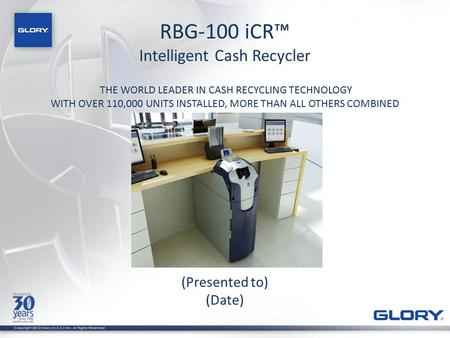 RBG-100 iCR™ Intelligent Cash Recycler (Presented to) (Date)