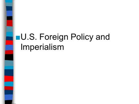 U.S. Foreign Policy and Imperialism
