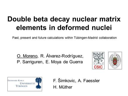 Double beta decay nuclear matrix elements in deformed nuclei O. Moreno, R. Álvarez-Rodríguez, P. Sarriguren, E. Moya de Guerra F. Šimkovic, A. Faessler.