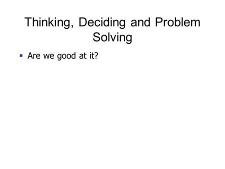 Thinking, Deciding and Problem Solving