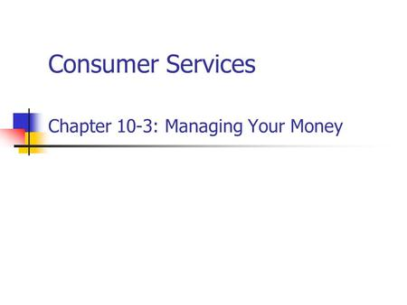 Consumer Services Chapter 10-3: Managing Your Money.