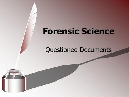 Forensic Science Questioned Documents. Questioned Documents Any object that contains handwritten or typewritten markings whose source or authenticity.