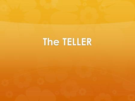 The TELLER. POINT OF VIEW  When we talk about the TELLER, we are talking about NARRATION or PERSONA.  Who (or what voice) is telling the story?  This.