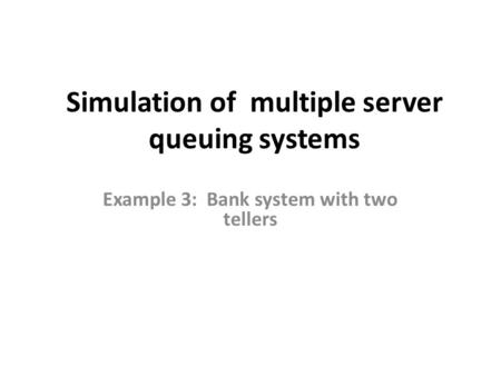 Simulation of multiple server queuing systems