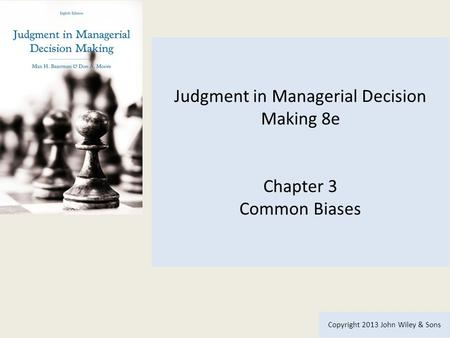 Judgment in Managerial Decision Making 8e Chapter 3 Common Biases