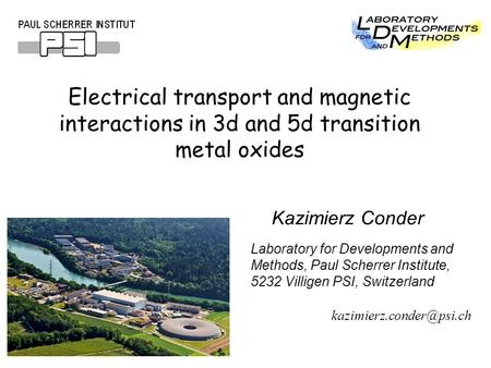 Electrical transport and magnetic interactions in 3d and 5d transition metal oxides Laboratory for Developments and Methods, Paul Scherrer Institute, 5232.