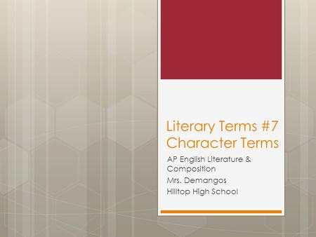 Literary Terms #7 Character Terms AP English Literature & Composition Mrs. Demangos Hilltop High School.