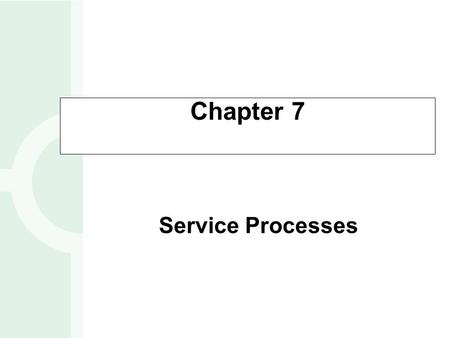 Service Processes Chapter 7. Service Businesses Facilities-based services: Where the customer must go to the service facility Field-based services: Where.