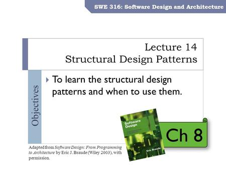 SWE 316: Software Design and Architecture – Dr. Khalid Aljasser Objectives Lecture 14 Structural Design Patterns SWE 316: Software Design and Architecture.