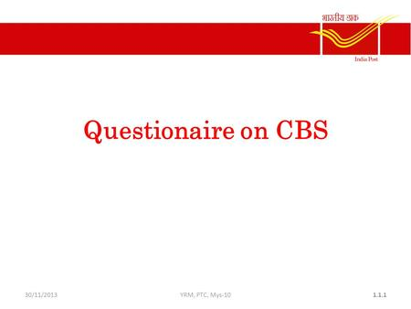 30/11/2013YRM, PTC, Mys-101.1.1 Questionaire on CBS.