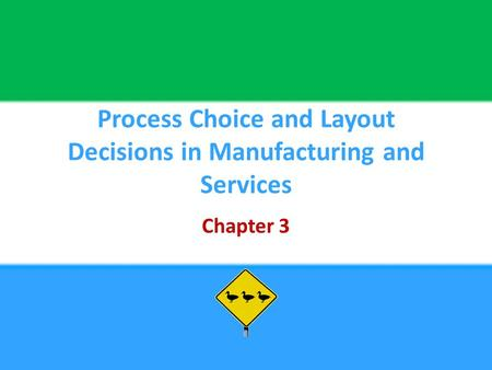 Process Choice and Layout Decisions in Manufacturing and Services