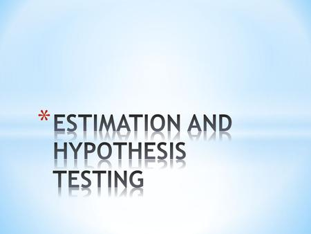 ESTIMATION AND HYPOTHESIS TESTING
