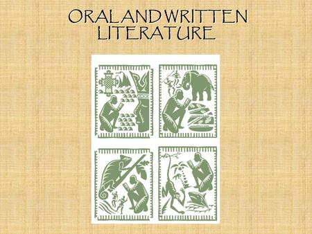 ORAL AND WRITTEN LITERATURE ORAL AND WRITTEN LITERATURE.