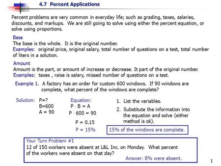 4.7 Percent Applications 1 Percent problems are very common in everyday life; such as grading, taxes, salaries, discounts, and markups. We are still going.