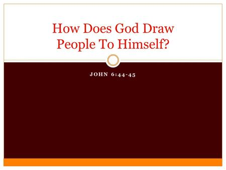 JOHN 6:44-45 How Does God Draw People To Himself?.