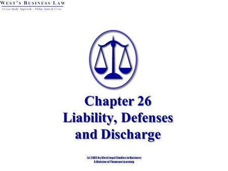 Chapter 26 Liability, Defenses and Discharge. 2 Liability There are two kinds of liability associated with negotiable instruments: Signature liability.