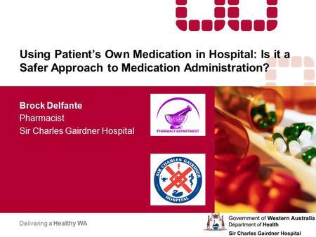 Using Patient's Own Medication in Hospital: Is it a Safer Approach to Medication Administration? Brock Delfante Pharmacist Sir Charles Gairdner Hospital.
