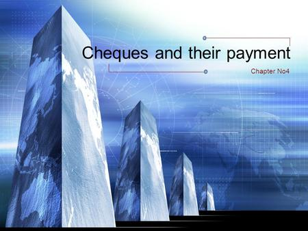 Cheques and their payment Chapter No4. Topic to be Covered 1. Definition of cheques 2. Types of cheques 3. The requisites of cheques 4. Parties of cheques,