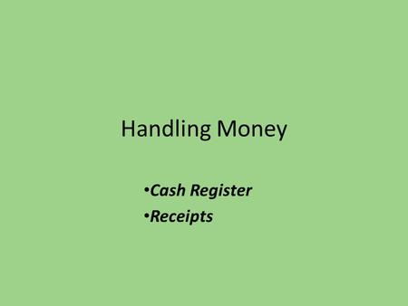 Handling Money Cash Register Receipts. Patrons may pay for library fines, fees, lost books, guest accounts, merchandise, copy & print cards, and all other.