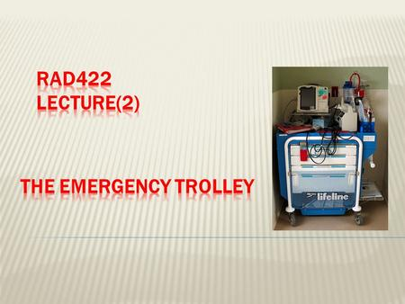 1.Define the emergency trolley its purpose in the radiology department 2.Identify the external contents of the emergency trolley and state the purpose.