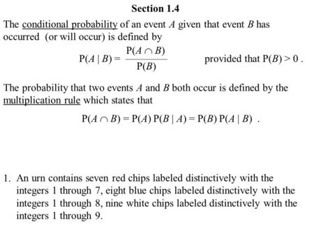 Section 1.4 The conditional probability of an event A given that event B has occurred (or will occur) is defined by P(A  B) P(A | B) = ————provided that.