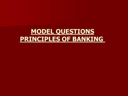 MODEL QUESTIONS PRINCIPLES OF BANKING.