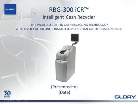 RBG-300 iCR™ Intelligent Cash Recycler (Presented to) (Date)