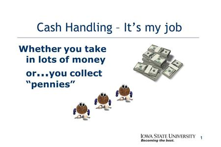 "1 Cash Handling – It's my job Whether you take in lots of money or … you collect ""pennies"""