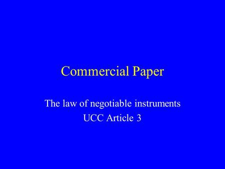 Commercial Paper The law of negotiable instruments UCC Article 3.
