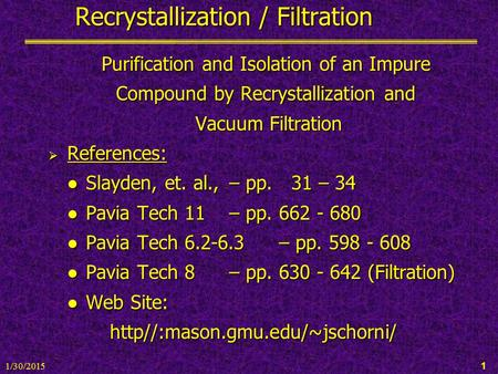 1/30/2015 1 Recrystallization / Filtration Purification and Isolation of an Impure Compound by Recrystallization and Vacuum Filtration Vacuum Filtration.