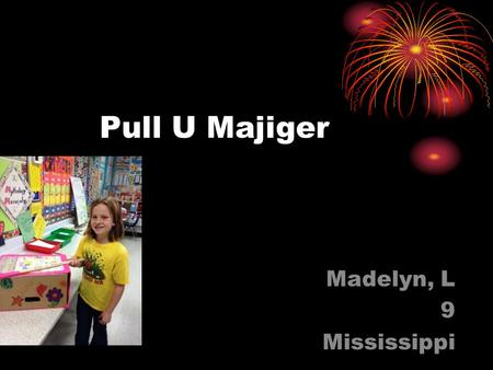 Pull U Majiger Madelyn, L 9 Mississippi. Describe the problem you want to solve. The problem is that sometimes you are too tired to get up and go open.