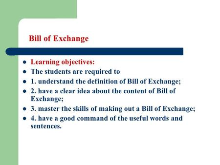 Bill of Exchange Learning objectives: The students are required to