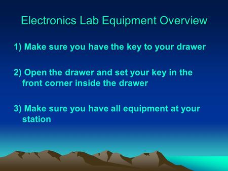 Electronics Lab Equipment Overview 1) Make sure you have the key to your drawer 2) Open the drawer and set your key in the front corner inside the drawer.