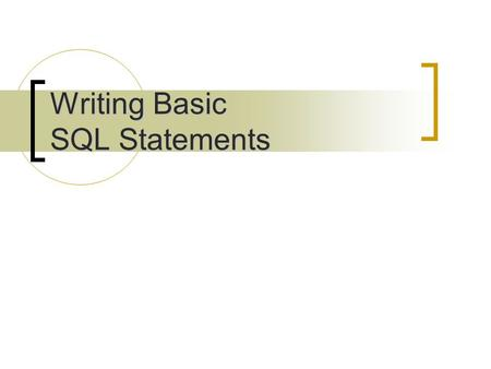 Writing Basic SQL Statements. Objectives After completing this lesson, you should be able to do the following:  List the capabilities of SQL SELECT statements.