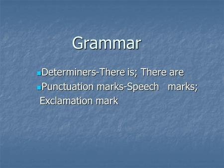 Grammar Determiners-There is; There are Determiners-There is; There are Punctuation marks-Speech marks; Punctuation marks-Speech marks; Exclamation mark.