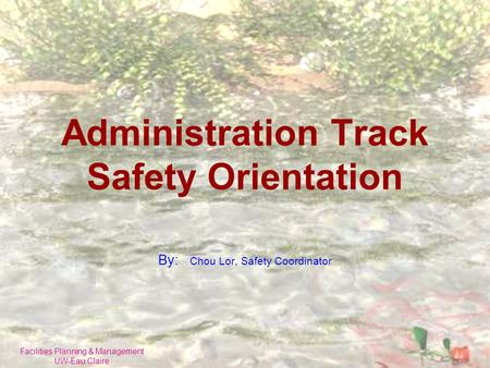 Facilities Planning & Management UW-Eau Claire Administration Track Safety Orientation By: Chou Lor, Safety Coordinator.
