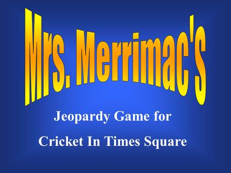 Jeopardy Game for Cricket In Times Square $200 $300 $400 $500 $100 $200 $300 $400 $500 $100 $200 $300 $400 $500 $100 $200 $300 $400 $500 $100 $200 $300.