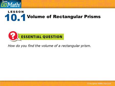 LESSON How do you find the volume of a rectangular prism. Volume of Rectangular Prisms 10.1.