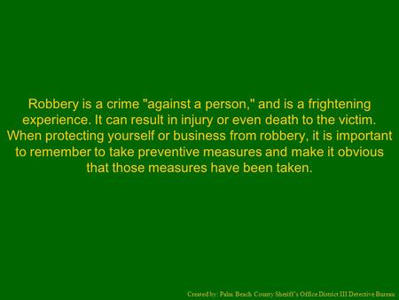 Robbery is a crime against a person, and is a frightening experience