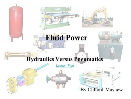 Hydraulics Versus Pneumatics By Clifford Mayhew Fluid Power Lesson Plan.