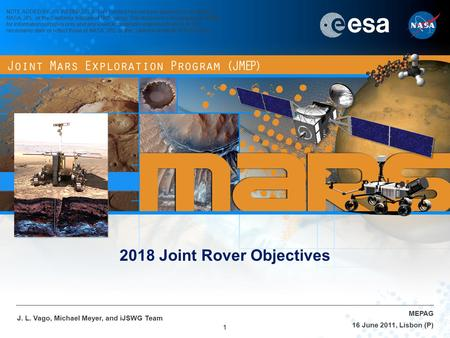 1 16 June 2011, Lisbon (P) MEPAG J. L. Vago, Michael Meyer, and iJSWG Team 2018 Joint Rover Objectives NOTE ADDED BY JPL WEBMASTER: This content has not.