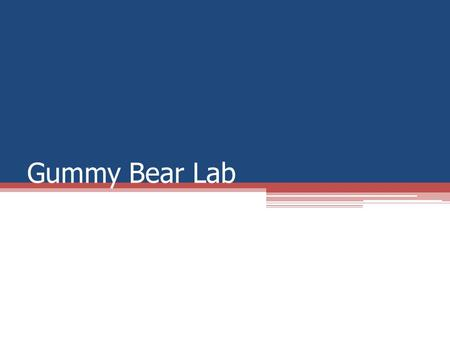 Gummy Bear Lab. Bell Ringer Draw a gummy bear that is approximately 3-5 lines tall on your notebook paper. Label the length of the bear Label the width.