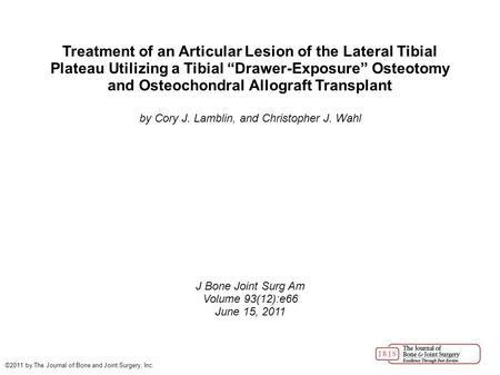 "Treatment of an Articular Lesion of the Lateral Tibial Plateau Utilizing a Tibial ""Drawer-Exposure"" Osteotomy and Osteochondral Allograft Transplant by."